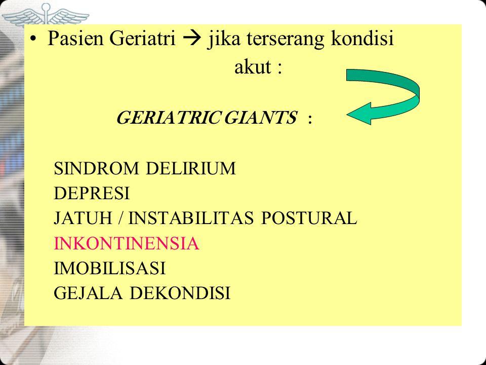 Pasien Geriatri  jika terserang kondisi akut : GERIATRIC GIANTS : SINDROM DELIRIUM DEPRESI JATUH / INSTABILITAS POSTURAL INKONTINENSIA IMOBILISASI GE