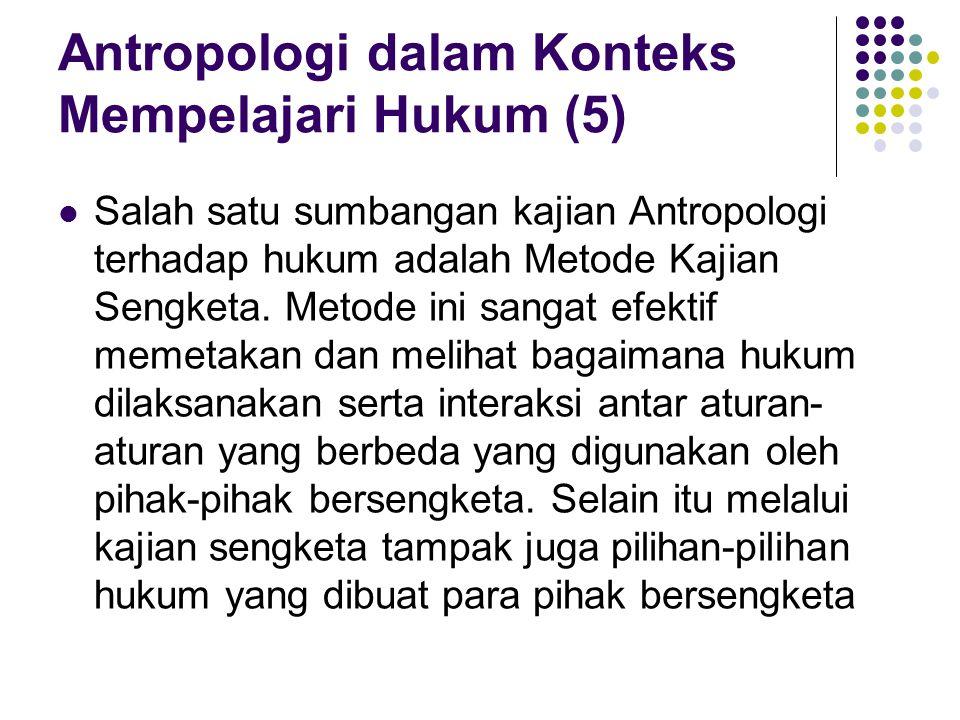 Antropologi dalam Konteks Mempelajari Hukum (6) Hukum berkaitan dengan persoalan relasi kekuasaan antara masyarakat dan negara.