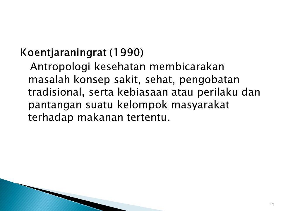 Koentjaraningrat (1990) Antropologi kesehatan membicarakan masalah konsep sakit, sehat, pengobatan tradisional, serta kebiasaan atau perilaku dan pantangan suatu kelompok masyarakat terhadap makanan tertentu.