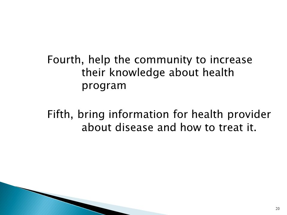 Fourth, help the community to increase their knowledge about health program Fifth, bring information for health provider about disease and how to trea