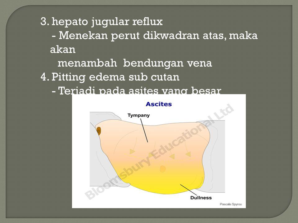 3.hepato jugular reflux - Menekan perut dikwadran atas, maka akan menambah bendungan vena 4.