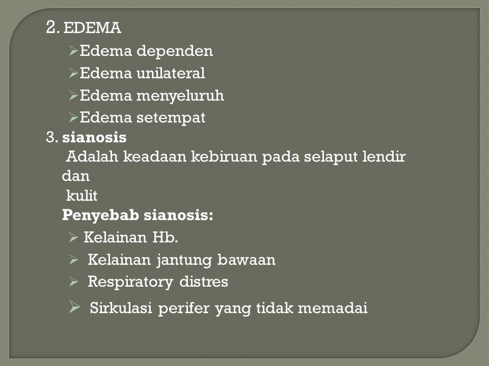 2. EDEMA  Edema dependen  Edema unilateral  Edema menyeluruh  Edema setempat 3. sianosis Adalah keadaan kebiruan pada selaput lendir dan kulit Pen