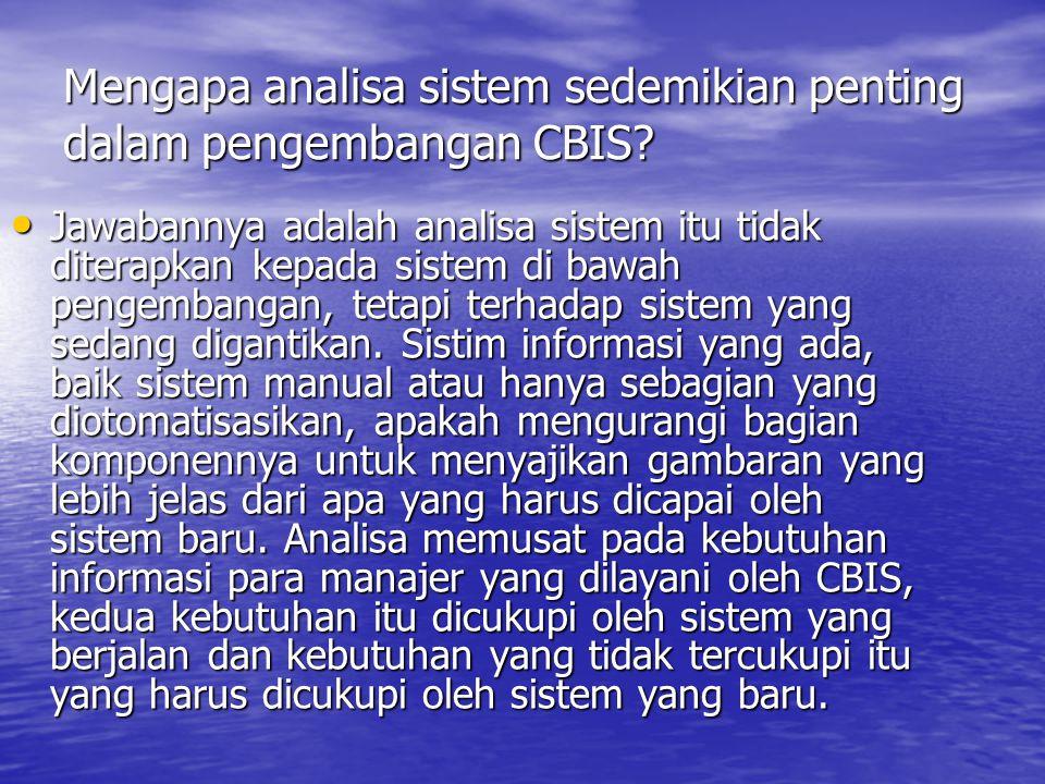 3Sistem Analisa Istilah analisa sistem digunakan dalam suatu pengertian yang agak dibatasi untuk menguraikan pendekatan sistem terhadap pengembangan CBIS.