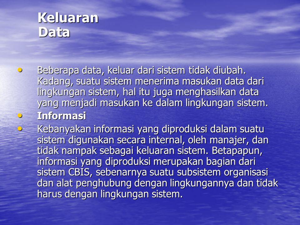Informasi Informasi, yang pada umumnya mempertimbangkan suatu keluaran dari suatu sistim informasi, juga merupakan suatu masukan ke dalam organisasi.