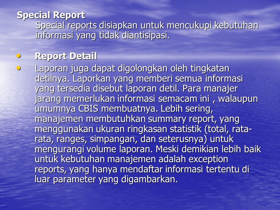 Penggenerasian Laporan Scheduled Report Scheduled Report Scheduled Report dibuat pada waktu tertentu (harian, mingguan, bulanan, dan seterusnya) untuk mencukupi kebutuhan yang berulang yang secara penuh diantisipasi ketika CBIS dirancang.