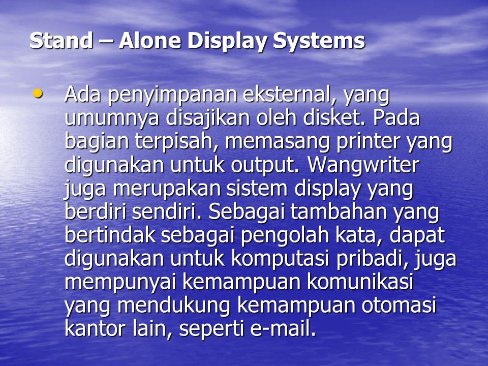 Stand – Alone Display Systems Tingkatan berikutnya dari kemampuan pengolah Tingkatan berikutnya dari kemampuan pengolah kata, dan juga harga, disajikan oleh system display yang berdiri sendiri.
