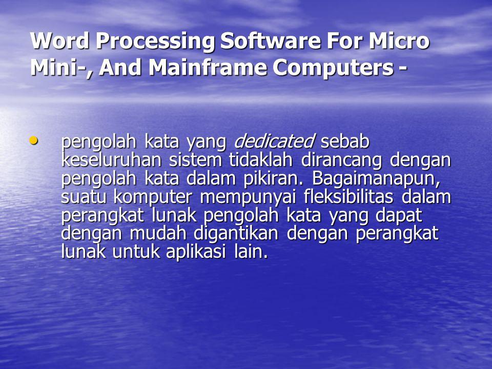 Word Processing Software For Micro Mini-, And Mainframe Computers - Mikro-, mini-, dan komputer mainframe mempunyai banyak bagian komponen sistem yang pengolah kata : terminal visual display, unit pengolahan pusat, penyimpanan, dan printer.