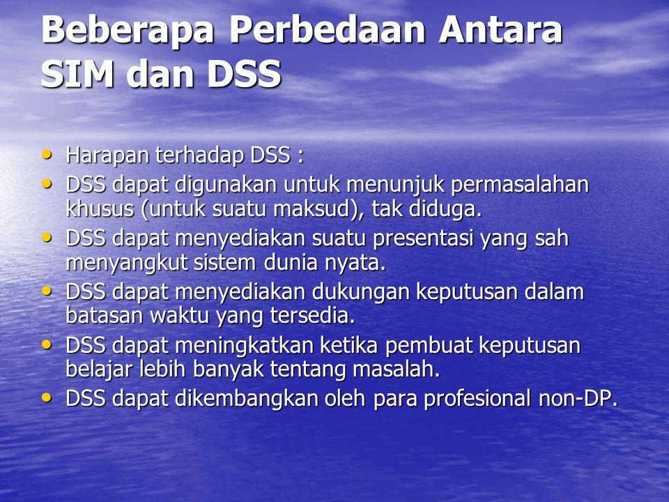 Karakteristik DSS DSS perlu menyediakan dukungan untuk pengambilan keputusan, tetapi dengan penekanan keputusan semistrukur dan tidak terstruktur.