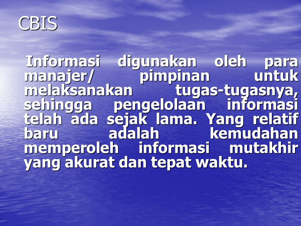 Berbasis Komputer Sistem Informasi berbasis komputer mengandung arti bahwa komputer memainkan peranan penting dalam sebuah sistem informasi.