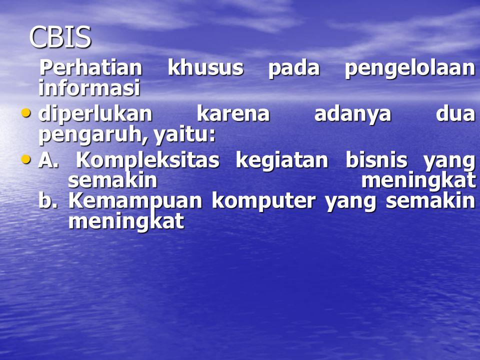 CBIS Informasi telah menjadi sumber daya penting secara strategis yang perlu dikelola dengan baik sebagaimana seumber daya yang lain dan komputer elektronik memungkinkan untuk memperoleh informasi tersebut secara lebih cepat dan akurat.