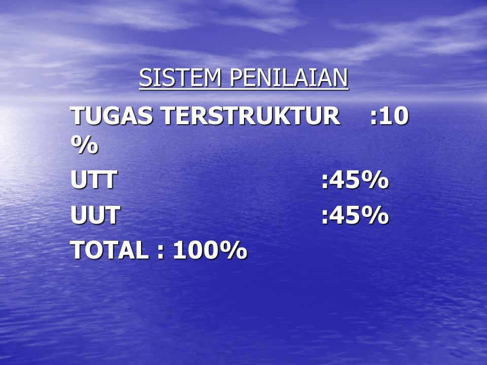 SISTEM PENILAIAN TUGAS TERSTRUKTUR :10 % UTT :45% UUT :45% TOTAL : 100%