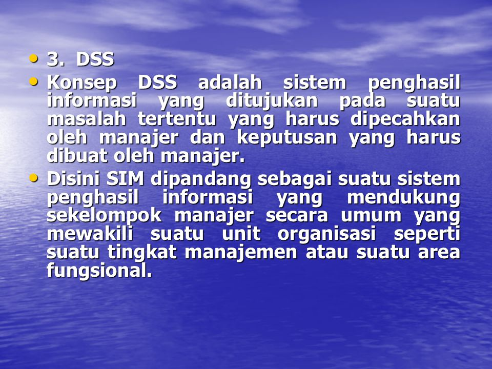 2. Fokus baru pada informasi Konsep SIM menyadari bahwa aplikasi komputer harus diterapkan untuk tujuan utama menghasilkaninformasi manajemen.