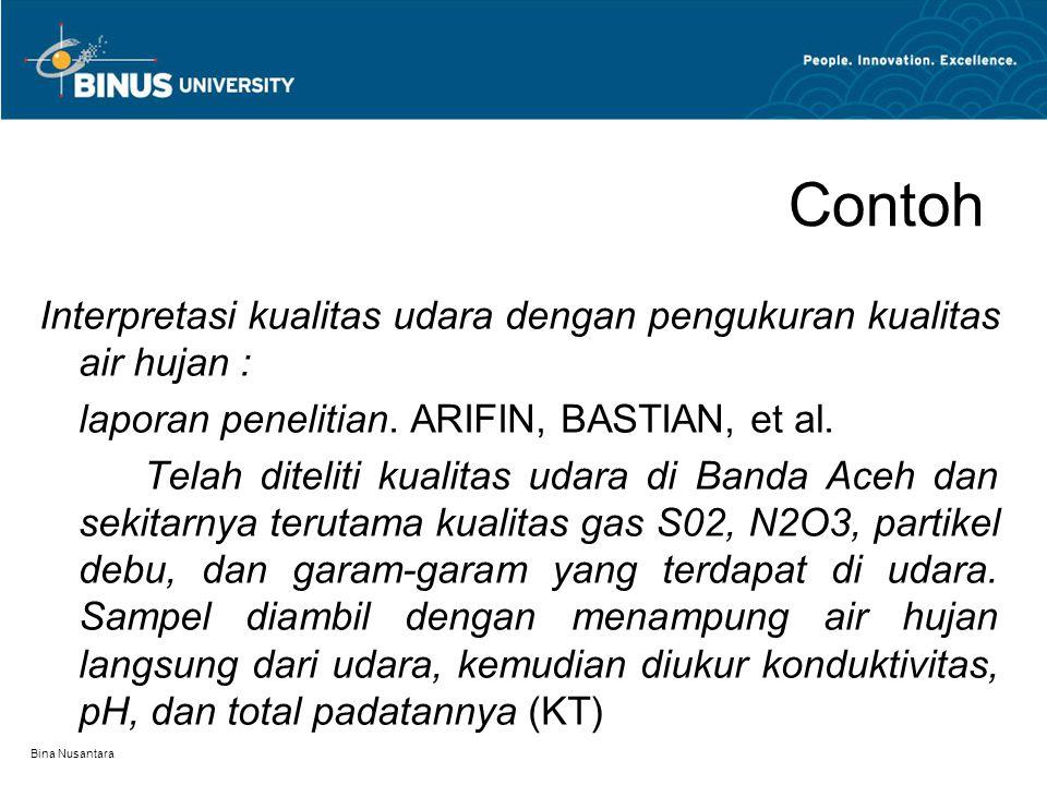 Bina Nusantara Contoh Interpretasi kualitas udara dengan pengukuran kualitas air hujan : laporan penelitian. ARIFIN, BASTIAN, et al. Telah diteliti ku