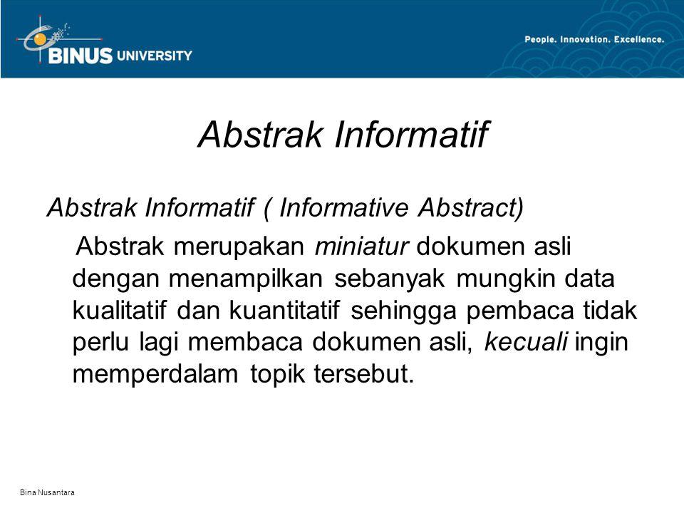 Bina Nusantara Abstrak Informatif Abstrak Informatif ( Informative Abstract) Abstrak merupakan miniatur dokumen asli dengan menampilkan sebanyak mungk