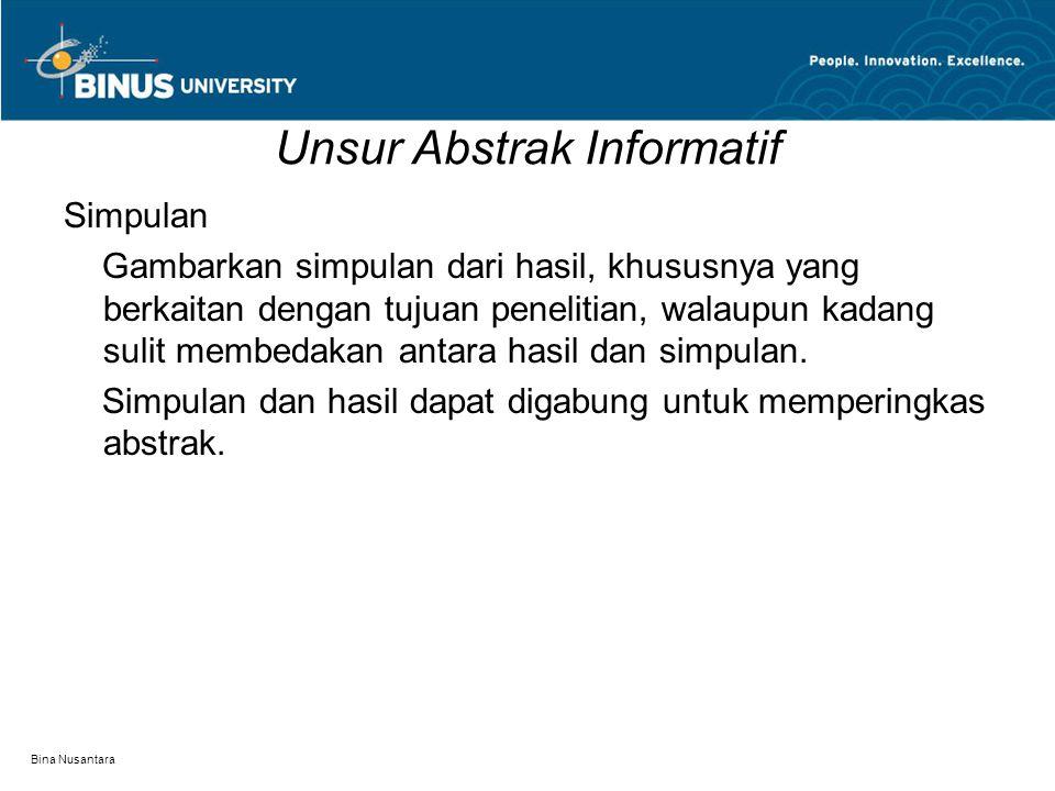 Bina Nusantara Unsur Abstrak Informatif Simpulan Gambarkan simpulan dari hasil, khususnya yang berkaitan dengan tujuan penelitian, walaupun kadang sulit membedakan antara hasil dan simpulan.