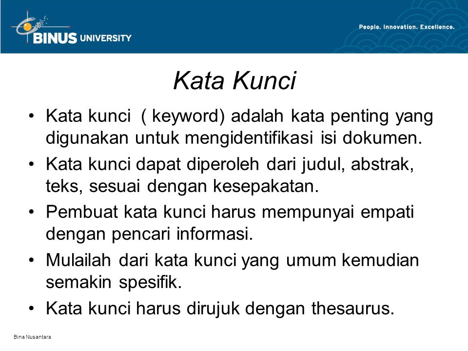 Bina Nusantara Kata Kunci Kata kunci ( keyword) adalah kata penting yang digunakan untuk mengidentifikasi isi dokumen. Kata kunci dapat diperoleh dari