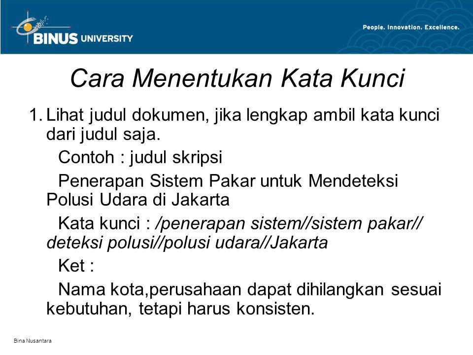 Bina Nusantara Cara Menentukan Kata Kunci  Lihat judul dokumen, jika lengkap ambil kata kunci dari judul saja. Contoh : judul skripsi Penerapan Sist