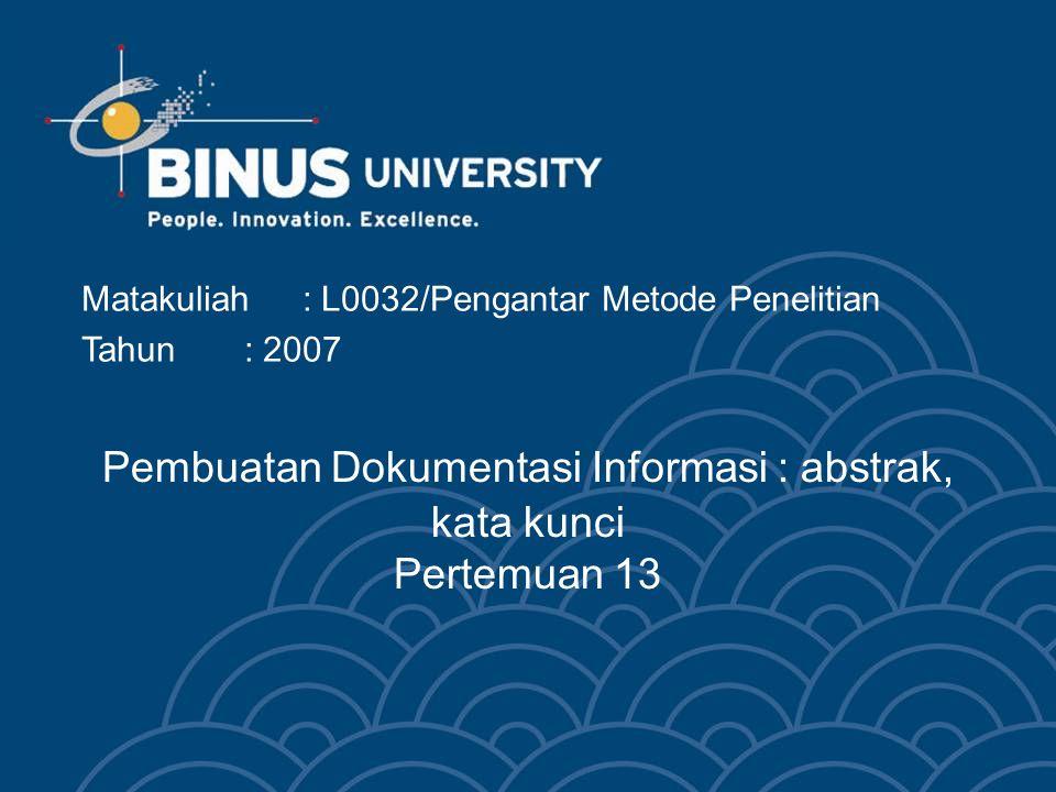 Bina Nusantara Unsur Abstrak Informatif Hasil studi/penelitian Hasil menggambarkan temuan studi secara singkat, misalnya teori, kumpulan data, hubungan dan korelasi yang diperoleh, pengaruh yang diteliti.