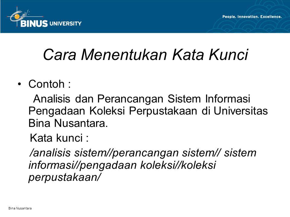 Bina Nusantara Cara Menentukan Kata Kunci Contoh : Analisis dan Perancangan Sistem Informasi Pengadaan Koleksi Perpustakaan di Universitas Bina Nusantara.