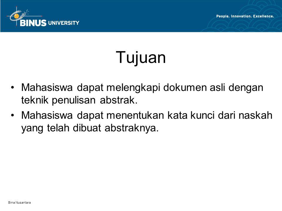 Bina Nusantara Tujuan Mahasiswa dapat melengkapi dokumen asli dengan teknik penulisan abstrak. Mahasiswa dapat menentukan kata kunci dari naskah yang