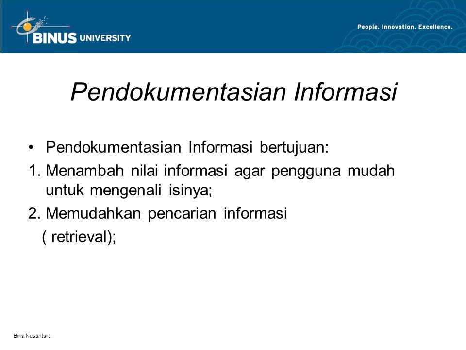 Bina Nusantara Pendokumentasian Informasi Pendokumentasian Informasi bertujuan:  Menambah nilai informasi agar pengguna mudah untuk mengenali isinya;  Memudahkan pencarian informasi ( retrieval);