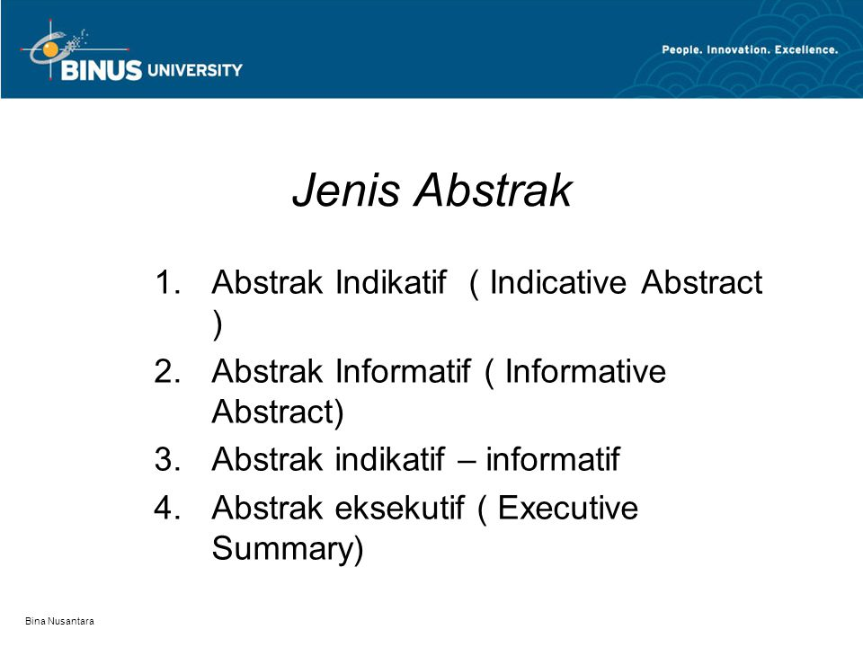 Bina Nusantara Jenis Abstrak  Abstrak Indikatif ( Indicative Abstract )  Abstrak Informatif ( Informative Abstract)  Abstrak indikatif – informatif  Abstrak eksekutif ( Executive Summary)