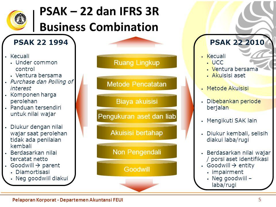 Perbedaan dengan PSAK 22 dan IFRS 3 Penerapan dini dihilangkan Ketentuan transisi Goodwill Negatif goodwill Aset tidak berwujud Investasi metode ekuitas PSAK 22 2010 Tanggal effektif 6 Pelaporan Korporat - Departemen Akuntansi FEUI