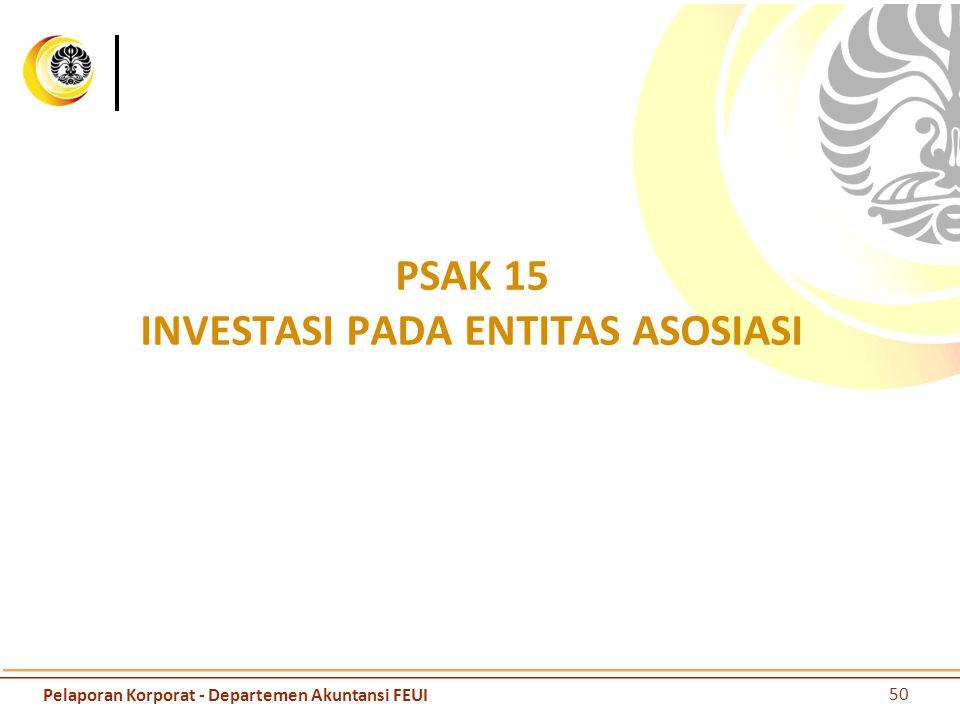 PSAK 15 INVESTASI PADA ENTITAS ASOSIASI 50 Pelaporan Korporat - Departemen Akuntansi FEUI