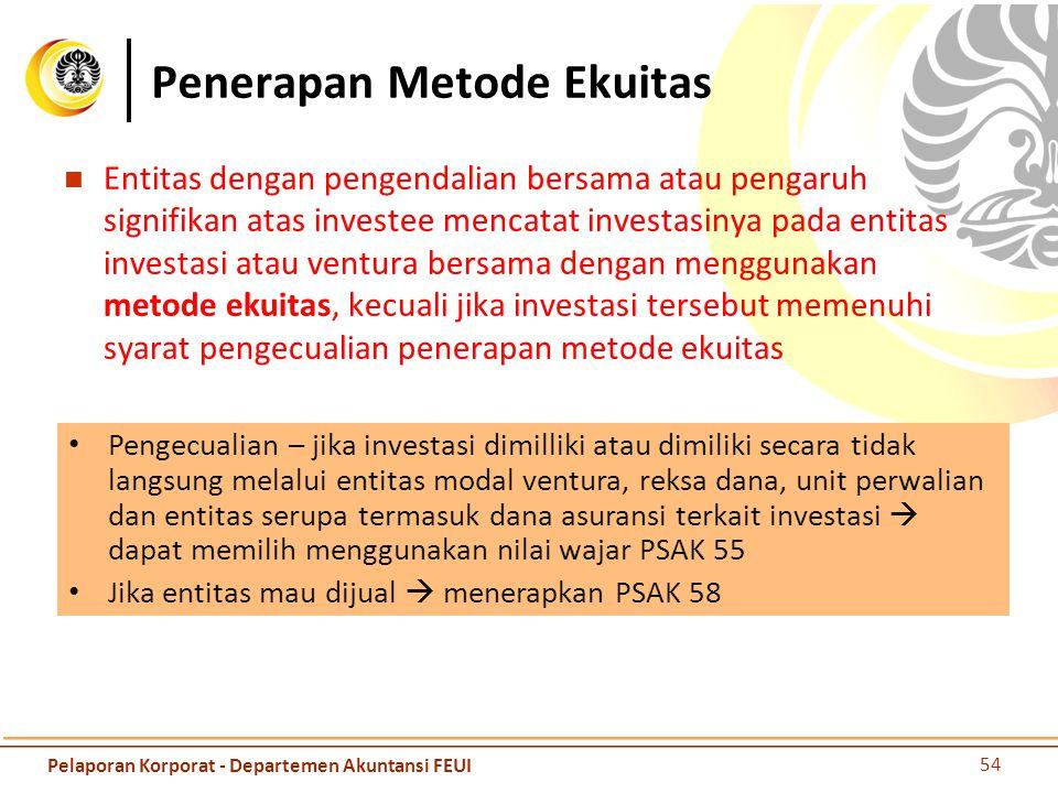 Penghentian Metode Ekuitas Jika entitas menjadi entitas anak  PSAK 65 Jika sisa kepentingan merupakan aset keuangan  PSAK 55.
