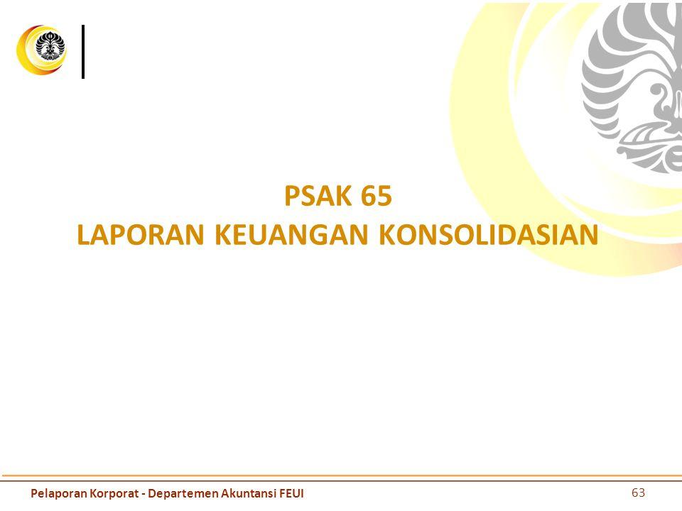 PSAK 65 LAPORAN KEUANGAN KONSOLIDASIAN 63 Pelaporan Korporat - Departemen Akuntansi FEUI