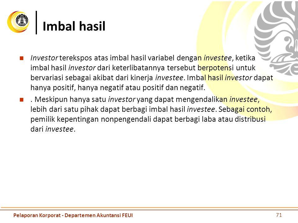 Kekuasaan dan Imbal hasil Investor mengendalikan investee jika investor tidak hanya memiliki kekuasaan atas investee dan eksposur atau hak atas imbal hasil variabel dari keterlibatannya dengan investee, tetapi juga memiliki kemampuan untuk menggunakan kekuasaannya dalam mempengaruhi imbal hasil investor dari keterlibatannya dengan investee.
