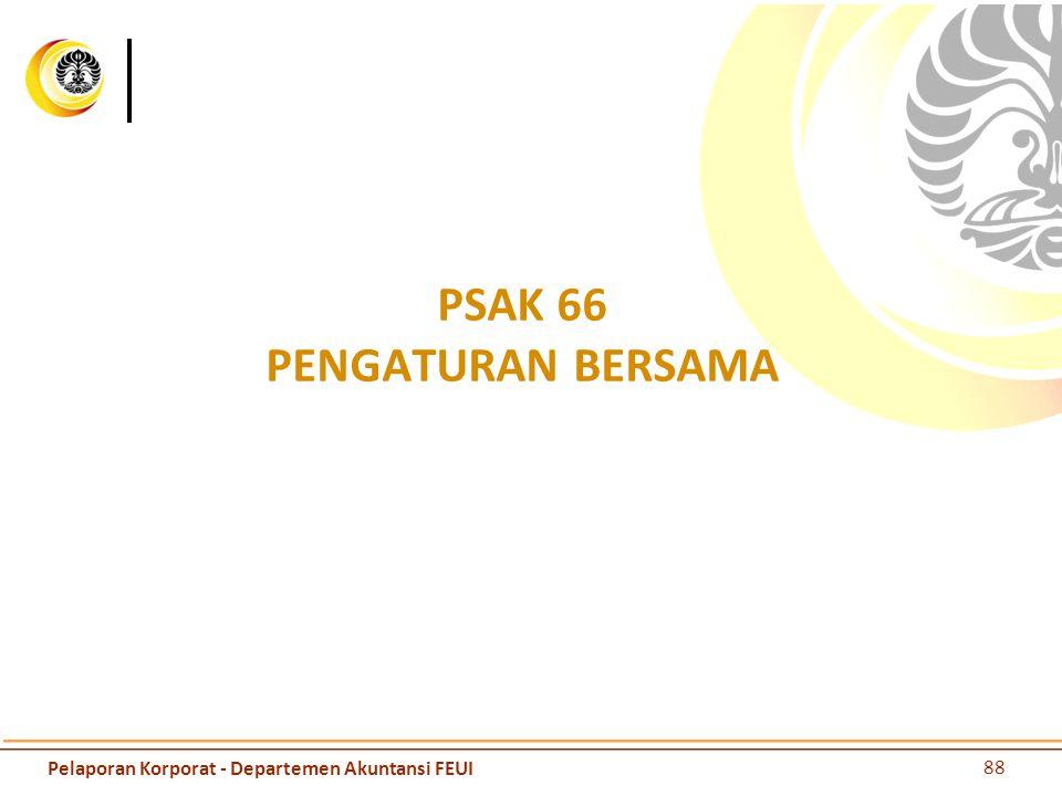 PSAK 66 PENGATURAN BERSAMA 88 Pelaporan Korporat - Departemen Akuntansi FEUI