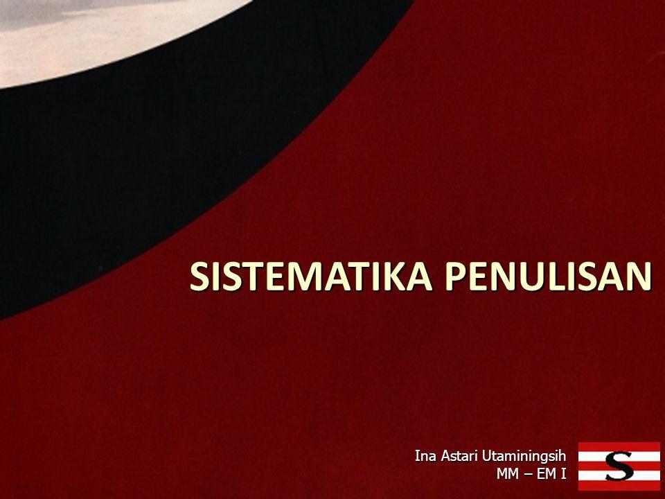 SISTEMATIKA PENULISAN Ina Astari Utaminingsih MM – EM I