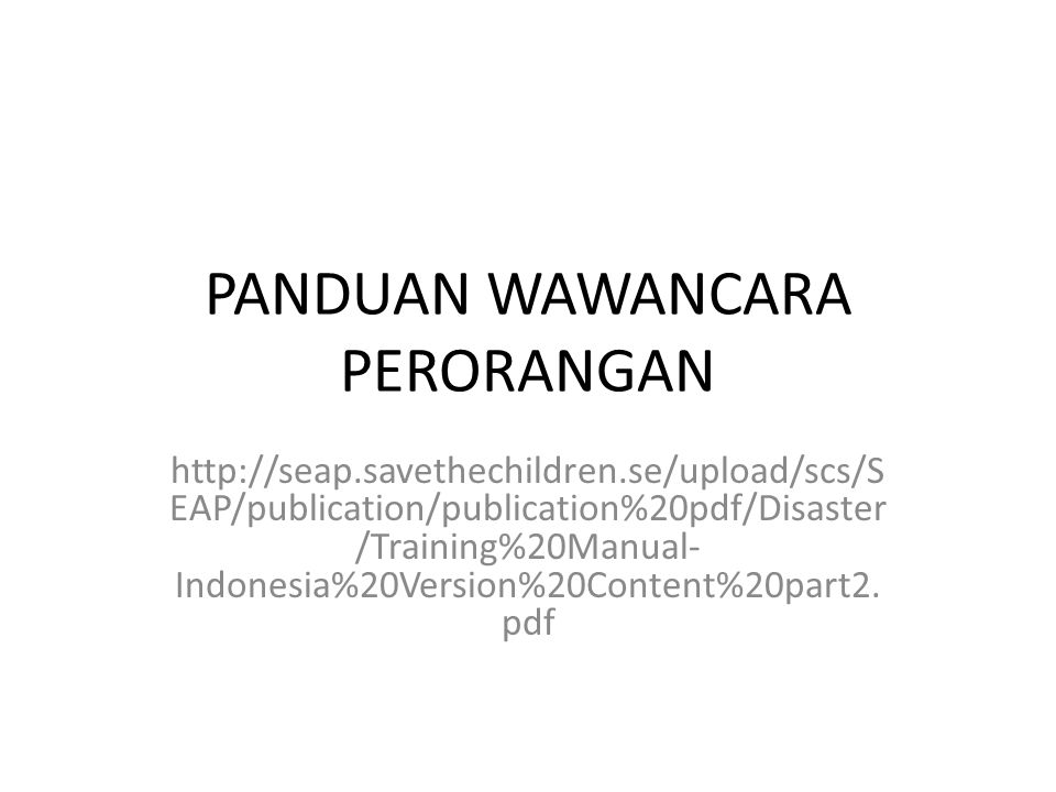 PANDUAN WAWANCARA PERORANGAN http://seap.savethechildren.se/upload/scs/S EAP/publication/publication%20pdf/Disaster /Training%20Manual- Indonesia%20Version%20Content%20part2.