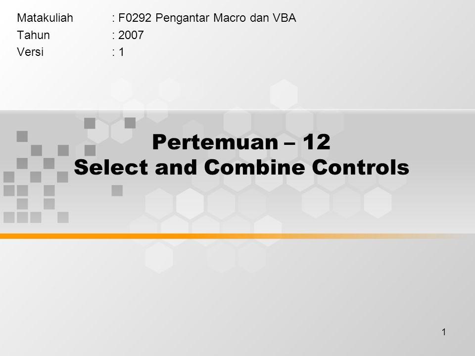 1 Pertemuan – 12 Select and Combine Controls Matakuliah: F0292 Pengantar Macro dan VBA Tahun: 2007 Versi: 1