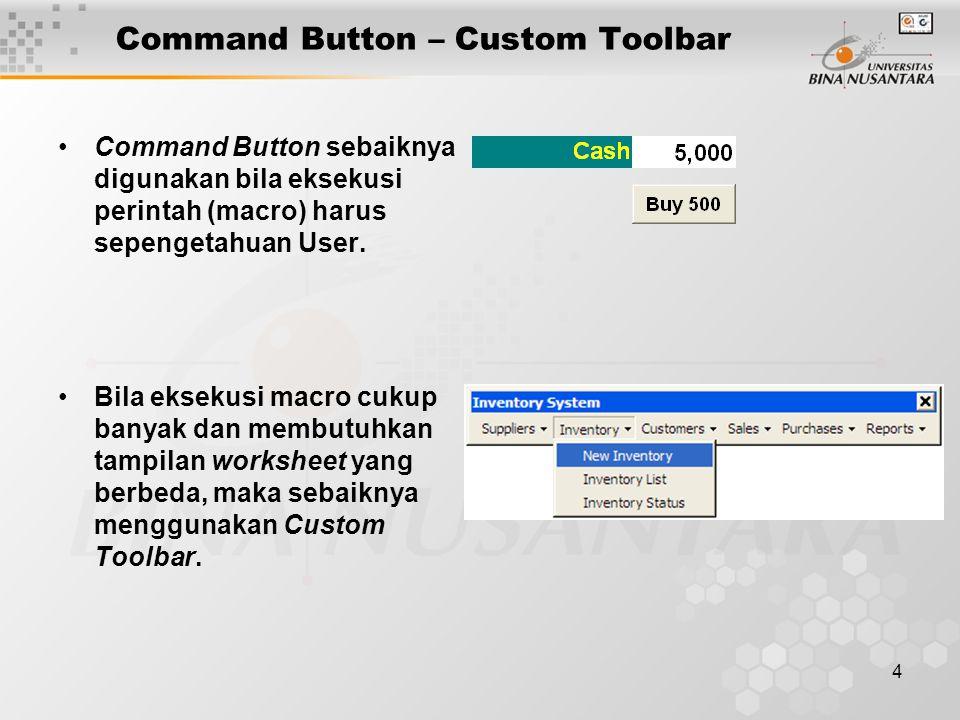 4 Command Button – Custom Toolbar Command Button sebaiknya digunakan bila eksekusi perintah (macro) harus sepengetahuan User. Bila eksekusi macro cuku