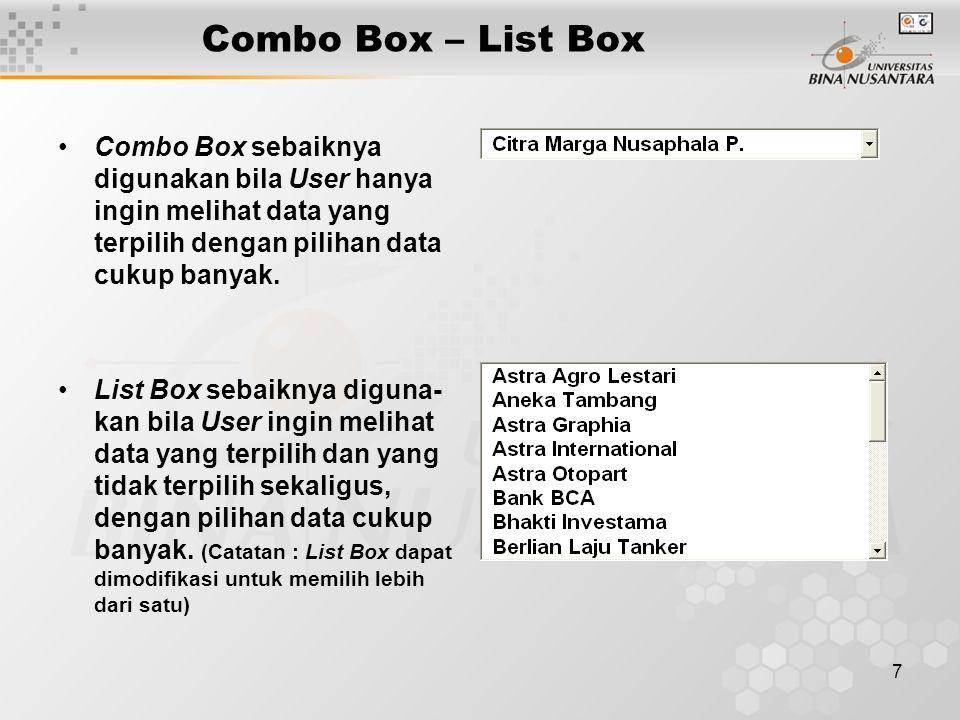 7 Combo Box – List Box Combo Box sebaiknya digunakan bila User hanya ingin melihat data yang terpilih dengan pilihan data cukup banyak. List Box sebai