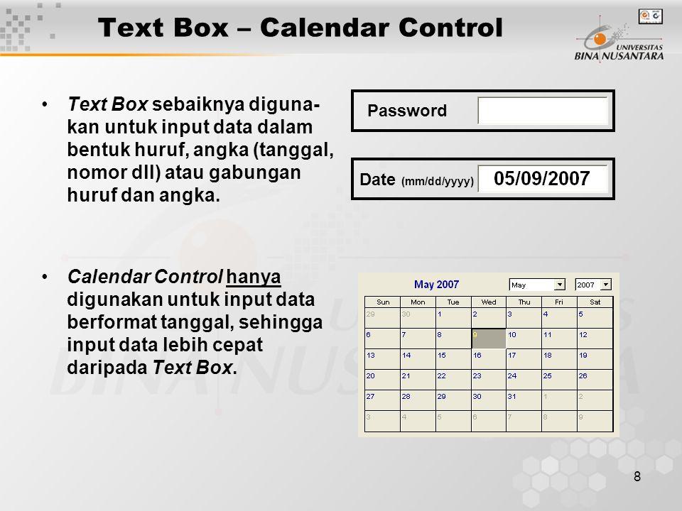 8 Text Box – Calendar Control Text Box sebaiknya diguna- kan untuk input data dalam bentuk huruf, angka (tanggal, nomor dll) atau gabungan huruf dan angka.