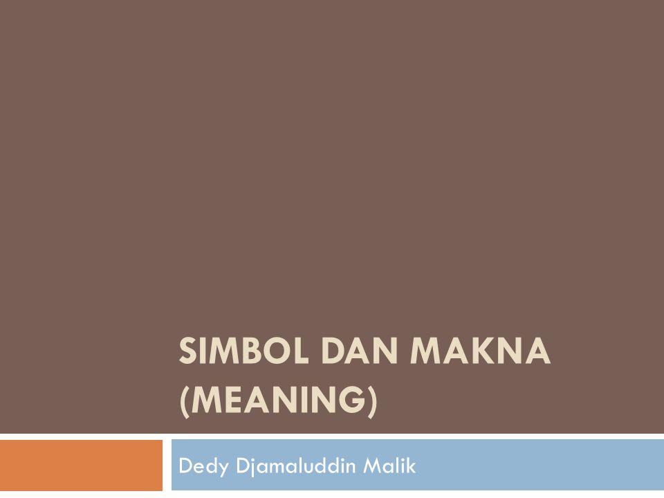 SIMBOL DAN MAKNA (MEANING) Dedy Djamaluddin Malik