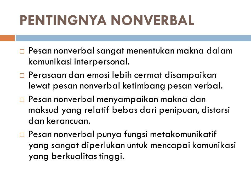 PENTINGNYA NONVERBAL  Pesan nonverbal sangat menentukan makna dalam komunikasi interpersonal.  Perasaan dan emosi lebih cermat disampaikan lewat pes