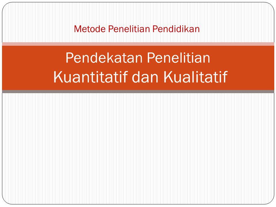 Pendekatan Penelitian Kuantitatif dan Kualitatif Metode Penelitian Pendidikan
