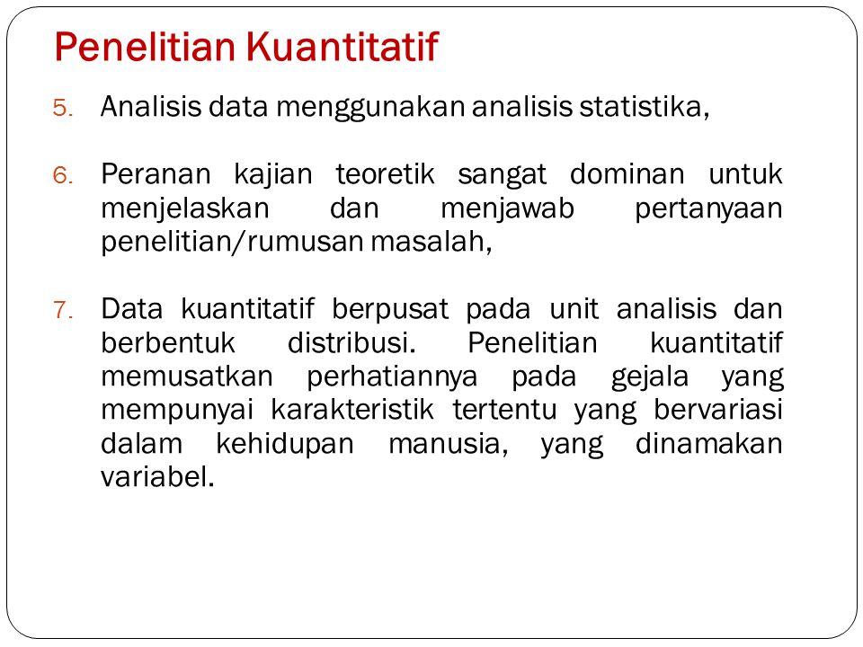 5. Analisis data menggunakan analisis statistika, 6. Peranan kajian teoretik sangat dominan untuk menjelaskan dan menjawab pertanyaan penelitian/rumus