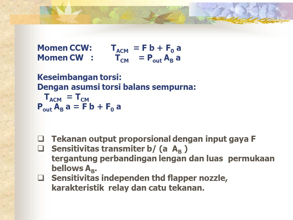 Momen CCW: T ACM = F b + F 0 a Momen CW : T CM = P out A B a Keseimbangan torsi: Dengan asumsi torsi balans sempurna: T ACM = T CM P out A B a = F b +