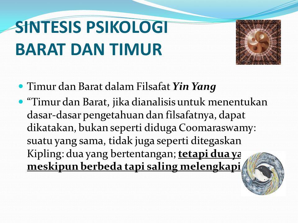 "SINTESIS PSIKOLOGI BARAT DAN TIMUR Timur dan Barat dalam Filsafat Yin Yang ""Timur dan Barat, jika dianalisis untuk menentukan dasar-dasar pengetahuan"