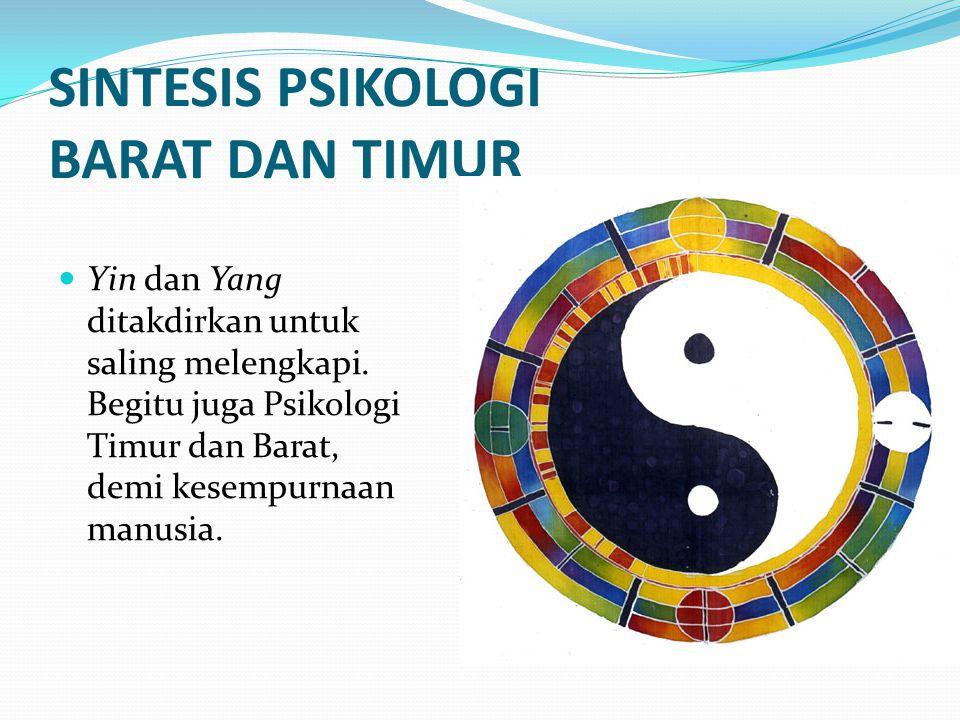 SINTESIS PSIKOLOGI BARAT DAN TIMUR Yin dan Yang ditakdirkan untuk saling melengkapi. Begitu juga Psikologi Timur dan Barat, demi kesempurnaan manusia.