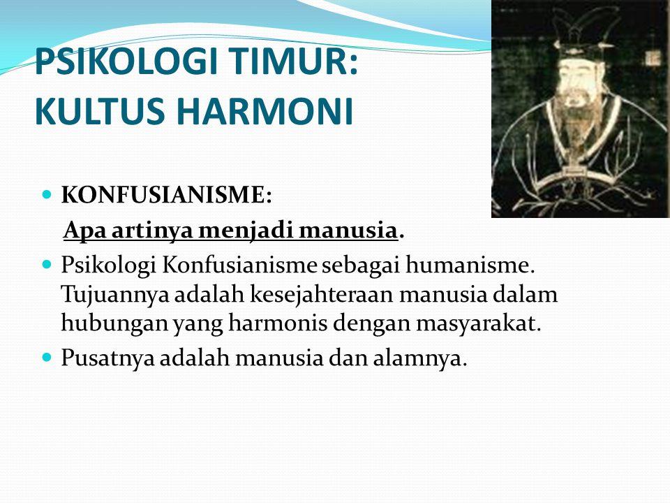 PSIKOLOGI TIMUR: KULTUS HARMONI TAOISME Di dalam Manusia dan di Atasnya: Tao Psikologi Taoisme terarah pada kenyataan-kenyataan di luar duniawi; temanya yang utama adalah keselarasan manusia dengan Tao dan realisasi dari suatu model kosmis yang nampak dalam semua benda.