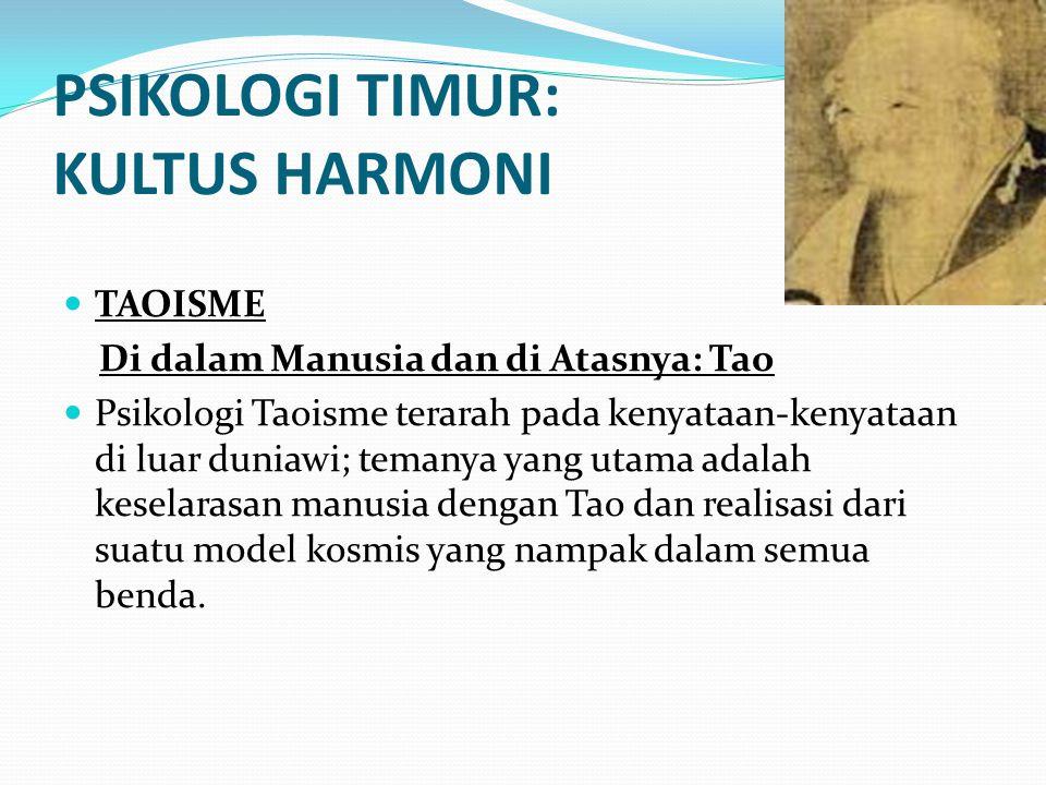 PSIKOLOGI TIMUR: KULTUS HARMONI TAOISME Di dalam Manusia dan di Atasnya: Tao Psikologi Taoisme terarah pada kenyataan-kenyataan di luar duniawi; teman