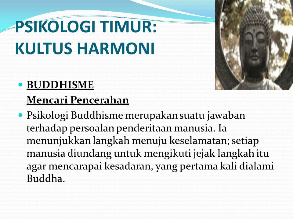 PSIKOLOGI TIMUR: KULTUS HARMONI BUDDHISME Mencari Pencerahan Psikologi Buddhisme merupakan suatu jawaban terhadap persoalan penderitaan manusia. Ia me
