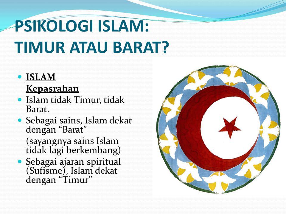 """PSIKOLOGI ISLAM: TIMUR ATAU BARAT? ISLAM Kepasrahan Islam tidak Timur, tidak Barat. Sebagai sains, Islam dekat dengan """"Barat"""" (sayangnya sains Islam t"""