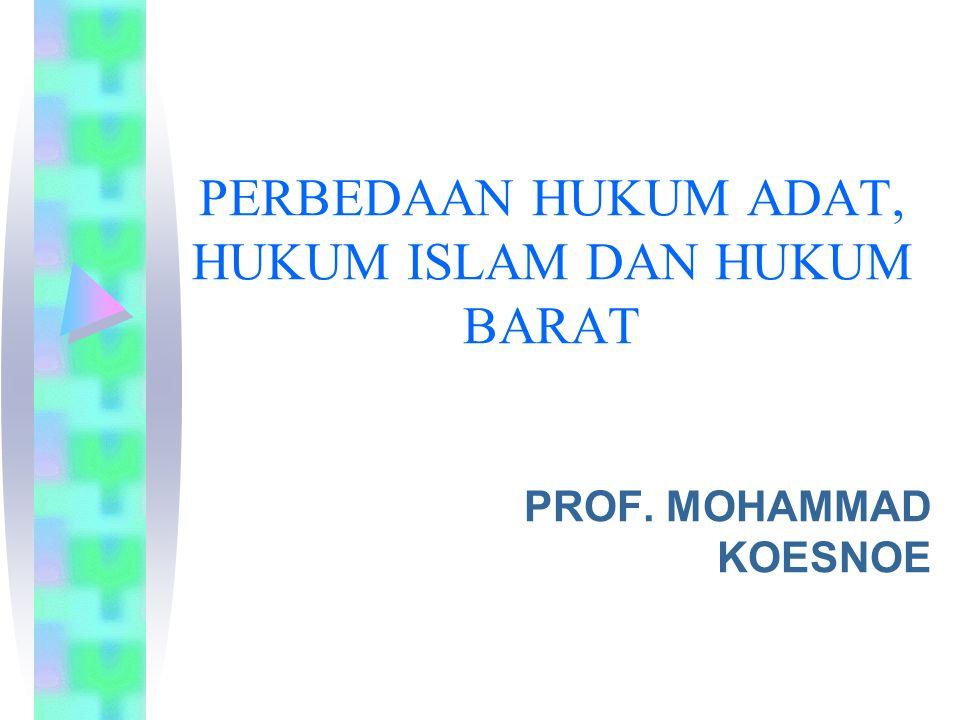PERBEDAAN HUKUM ADAT, HUKUM ISLAM DAN HUKUM BARAT PROF. MOHAMMAD KOESNOE